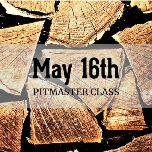 May 16th Pitmaster Class